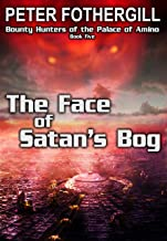 The Face of Satan's Bog (Bounty Hunters of the Palace of Amino Book 5)