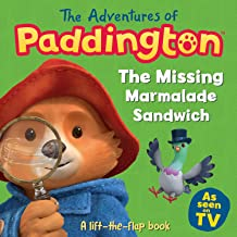 The Adventures of Paddington: The Missing Marmalade Sandwich [A lift-the-flap book]