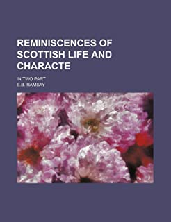 Reminiscences of Scottish Life and Characte; In Two Part
