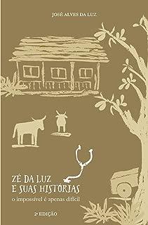 Zé da Luz e sua histórias: O impossível é apenas difícil (Portuguese Edition)