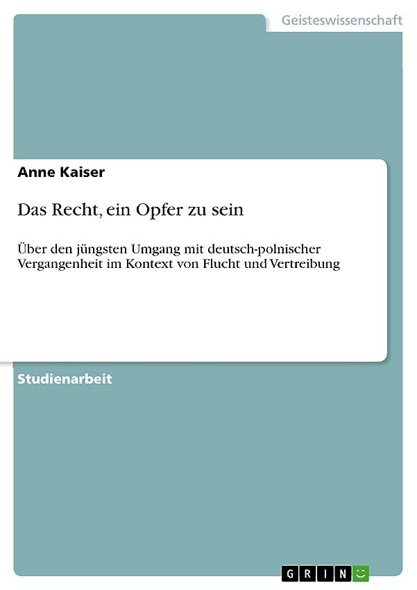 目立つフクロウネイティブDas Recht, ein Opfer zu sein: über den jüngsten Umgang mit deutsch-polnischer Vergangenheit im Kontext von Flucht und Vertreibung (German Edition)