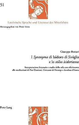 I «Synonyma» di Isidoro di Siviglia e lo «stilus isidorianus»: Interpretazione letteraria e studio dello stile con riferimento alle meditazioni di Pier ... und Literatur des Mittelalters Vol. 51)