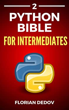 The Python Bible Volume 2: Python Programming For Intermediates (Advanced, Professional)