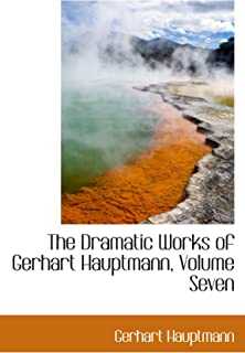 The Dramatic Works of Gerhart Hauptmann, Volume Seven