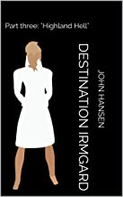 "Destination Irmgard: Part three: ""Highland Hell"" (English Edition)"