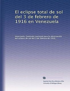El eclipse total de sol del 3 de febrero de 1916 en Venezuela (Spanish Edition)