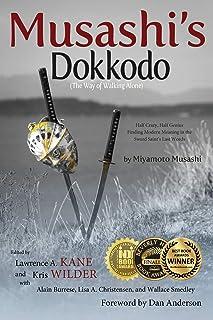 Musashi's Dokkodo (The Way of Walking Alone): Half Crazy, Half Genius?Finding Modern Meaning in the Sword Saint's Last Words
