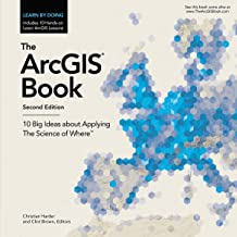 The ArcGIS Book: 10 Big Ideas about Applying The Science of Where (The ArcGIS Books)