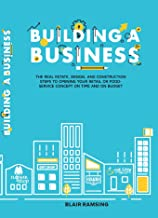 Building A Business: The real estate, design, and construction steps to opening your retail or food-service concept on time and on budget