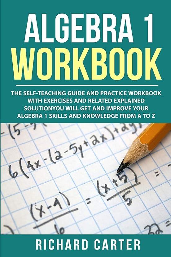 バッフルレイ歩道Algebra 1 Workbook: The Self-Teaching Guide and Practice Workbook with Exercises and Related Explained Solution. You Will Get and Improve Your Algebra 1 Skills and Knowledge from A to Z