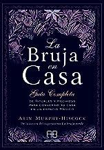 La bruja en casa: Guía completa de rituales y hechizos para convertir tu casa en un espacio mágico (Spanish Edition)