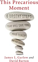 This Precarious Moment: Six Urgent Steps that Will Save You, Your Family, and Our Country