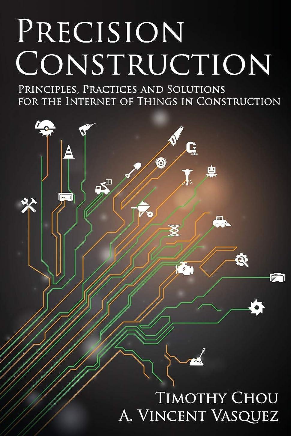 入場団結する聴くPrecision Construction: Principles, Practices and Solutions for the Internet of Things in Construction