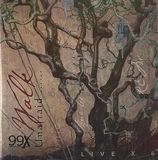 Walk Unafraid ( Live X 6 -- A 99X Compilation )