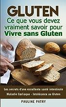 GLUTEN: Ce que vous devez vraiment savoir pour Vivre sans Gluten : Les secrets d'une excellente santé intestinale   Maladi...