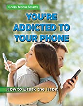 You're Addicted to Your Phone: How to Break the Habit (Social Media Smarts)