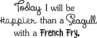 Today I will be happier than a seagull with a french fry ocean heart faith love vinyl wall decal Quote Art Saying lettering stencil Art