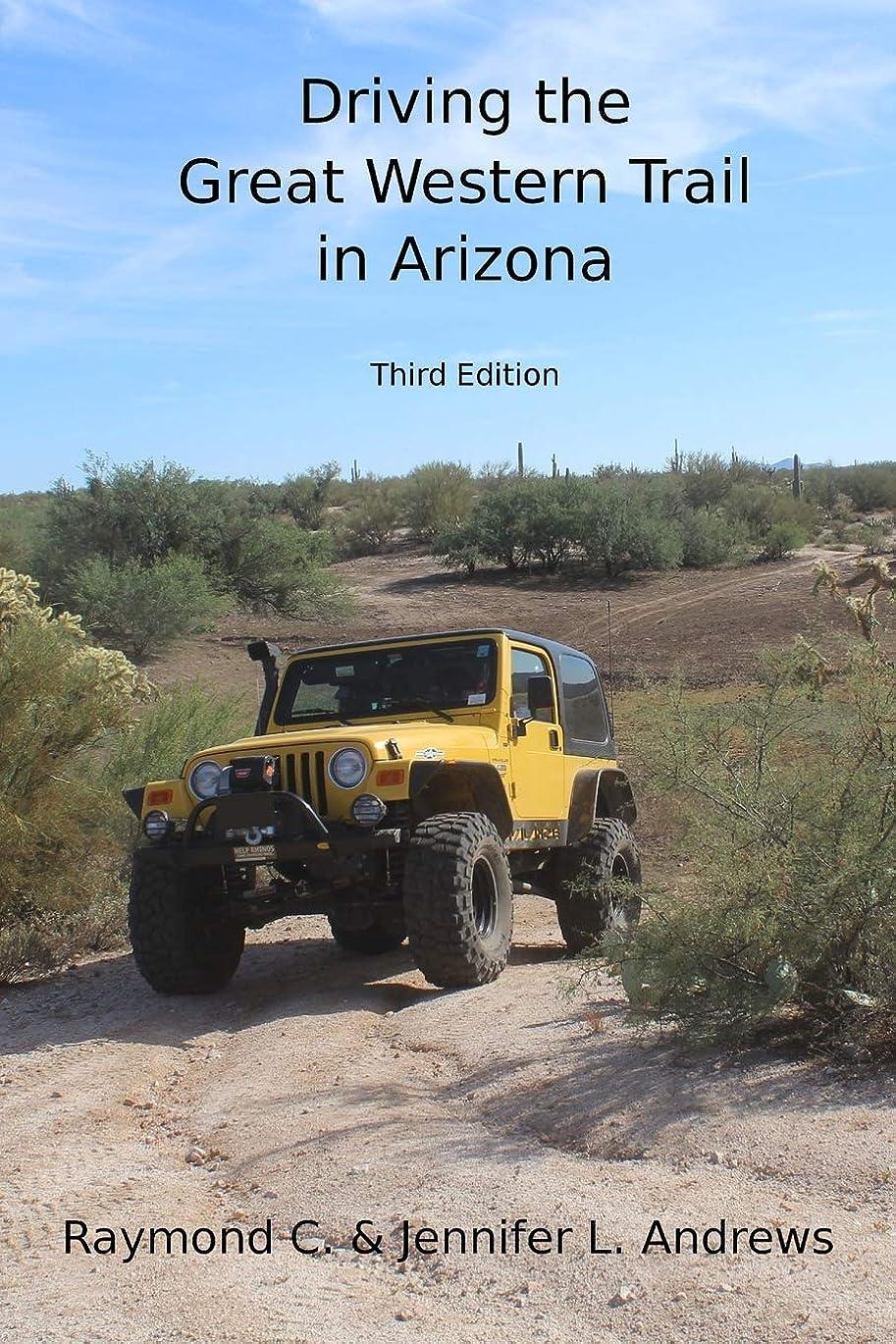 奇跡津波不可能なDriving the Great Western Trail in Arizona: An Off-road Travel Guide to the Great Western Trail in Arizona