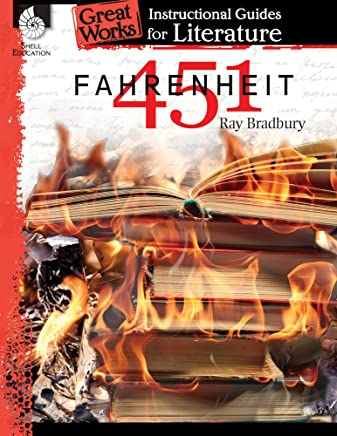 Fahrenheit 451: An Instructional Guide for Literature - Novel Study Guide for High School Literature with Close Reading and Writing Activities (Great Works Classroom Resource)