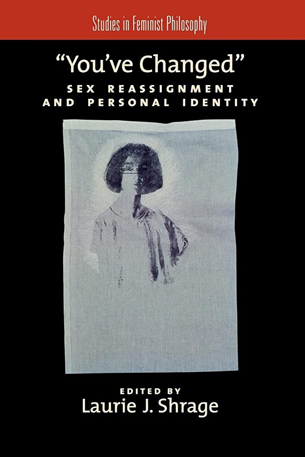 制限ポルティコブローホールYou've Changed: Sex Reassignment and Personal Identity (Studies in Feminist Philosophy)
