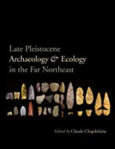 Late Pleistocene Archaeology and Ecology in the Far Northeast (Peopling of the Americas Publications)
