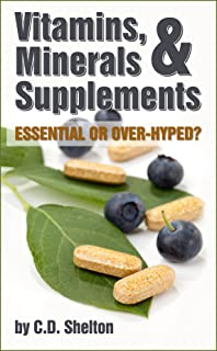 Vitamins: Vitamins, Minerals & Supplements: Essential or Over-Hyped?