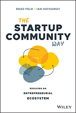 The Startup Community Way: Evolving an Entrepreneurial Ecosystem