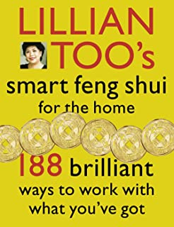 Lillian Too's Smart Feng Shui For The Home: 188 brilliant ways to work with what you've got: 188 Brilliant Ways to Work wi...