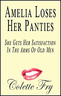 Amelia Loses Her Panties: She Gets Her Satisfaction In The Arms Of Old Men (WRINKLY MEN Book 3)