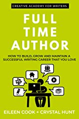 Full Time Author: How to build, grow and maintain a successful writing career that you love (Creative Academy Guides for Writers Book 5) Kindle Edition