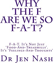 Why the F Are We So F-A-T?: F-A-T. It's not just 'Food-And-Treadmills'. It's 'Feelings-And-Thoughts'