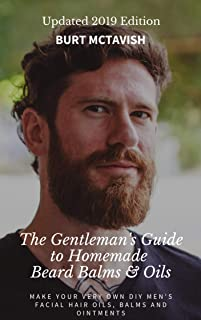 The Gentleman's Guide to Homemade Beard Balms & Oils: How to Make Your Very Own DIY Men's Facial Hair Oils, Balms and Ointments - UPDATED 2019 EDITION