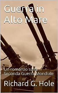 Guerra in Alto Mare: Un romanzo sulla Seconda Guerra Mondiale (Italian Edition)