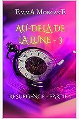 AU-DELÀ DE LA LUNE - 3: RÉSURGENCE - PARTIE 2 (AU-DELÀ DE LA LUNE (format poche)) Format Kindle