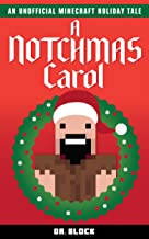 A Notchmas Carol: An unofficial Minecraft holiday story inspired by Charles Dickens' A Christmas Carol