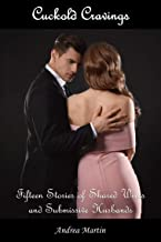 Cuckold Cravings: Fifteen Stories of Shared Wives and Submissive Husbands: (cuckold husband, cheating wife, slut wife, humiliation, erotic fantasy, beta male)
