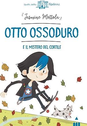 Otto Ossoduro e il mistero del cortile. Ediz. a colori