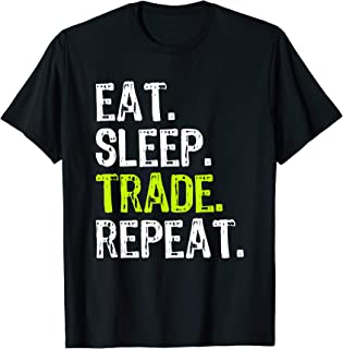 Eat Sleep Trade Repeat Day Stock Trading Trader Gift T-Shirt