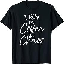 I Run on Chaos and Coffee Shirt Funny Caffeine Tee