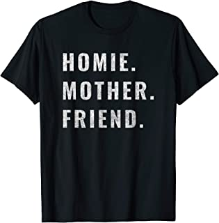 Homie Mother Friend T-Shirt