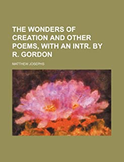 The Wonders of Creation and Other Poems, with an Intr. by R. Gordon
