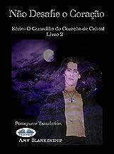 Não Desafie o Coração: O Livro do Guardião do Coração de Cristal 2 (Portuguese Edition)