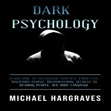 Dark Psychology: Learn How to Safeguard Yourself from Evil, Malicious People, Brainwashing, Secrets to Reading People, NLP, Body Language