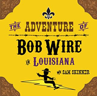The Adventure of Bob Wire in Louisiana (The Legend and Adventures of Bob Wire Book 6)