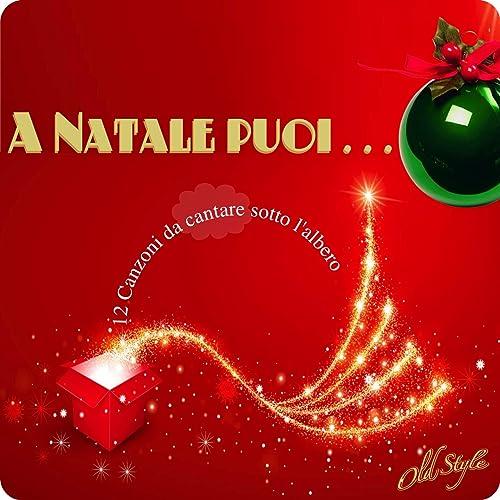 A Natale Puoi.A Natale Puoi 12 Canzoni Da Cantare Sotto L Albero By Various Artists On Amazon Music Amazon Com