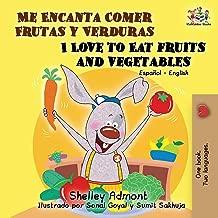 Me Encanta Comer Frutas y Verduras - I Love to Eat Fruits and Vegetables: Spanish English Bilingual Edition (Spanish English Bilingual Collection) (Spanish Edition)