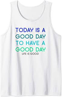 Today Is A Good Day To Have A Good Day Tank Top