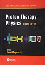 Proton Therapy Physics, Second Edition (Series in Medical Physics and Biomedical Engineering)