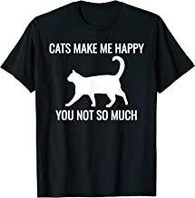 Cats Make Me Happy You Not So Much T-Shirt Kitten Lover Gift