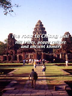 The Road to Chiang Mai - Hill Tribes, Poppy Culture and Ancient Khmers